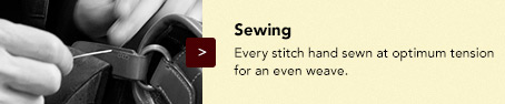 Sewing: Every stitch hand sewn at optimum tension for an even weave.